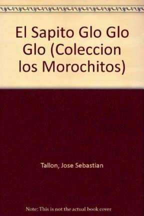 El Sapito Glo Glo Glo (Coleccion los: Tallon, Jose Sebastian