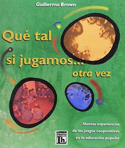 QUE TAL SI JUGAMOS.OTRA VEZ. NUEVAS EXPERIENCIAS DE LOS JUEGOS COOPERATIVOS EN LA EDUCACION POPULAR...