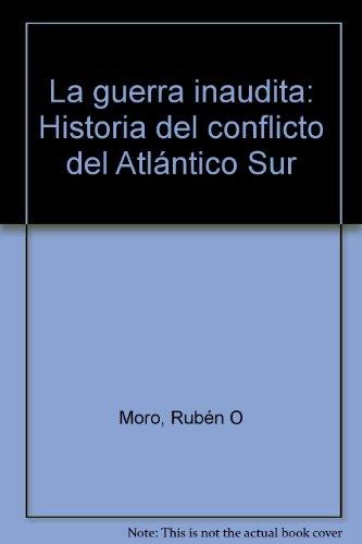 9789505830435: La guerra inaudita: Historia del conflicto del Atlántico Sur (Spanish Edition)