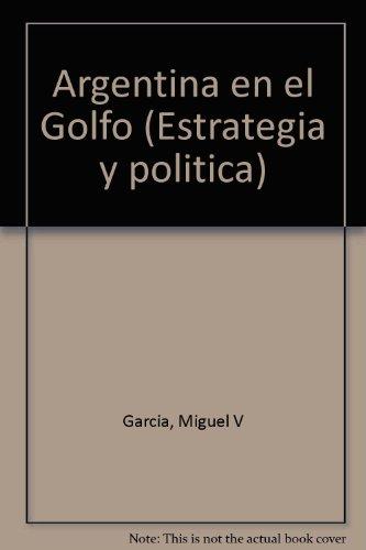 9789505830640: Argentina en el Golfo (Estrategia y política) (Spanish Edition)