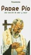 9789505861835: Padre Pio: Una Leccion de Amor y Valor (Pensamientos) (Spanish Edition)