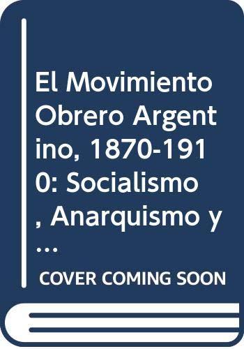 El movimiento obrero argentino (1870-1910) : socialismo, anarquismo y sindicalismo.-- ( Omnibus ): ...