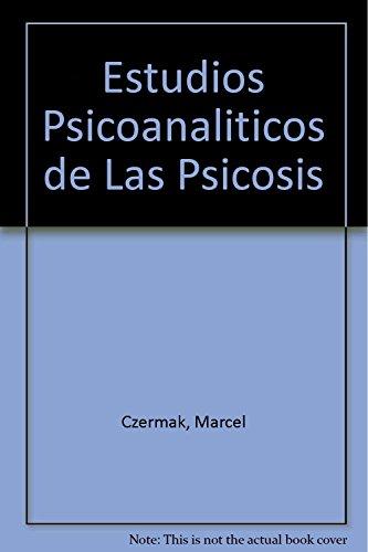 ESTUDIOS PSICOANALITICOS DE LAS PSICOSIS. PASIONES DEL OBJETO: CZERMAK, MARCEL
