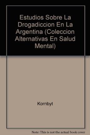 Estudios Sobre La Drogadiccion En La Argentina: Kornbyt; Ana Lia