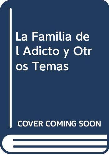 LA FAMILIA DEL ADICTO Y OTROS TEMAS: ARIAS, J.A.; KALINA, E.; Y OTROS