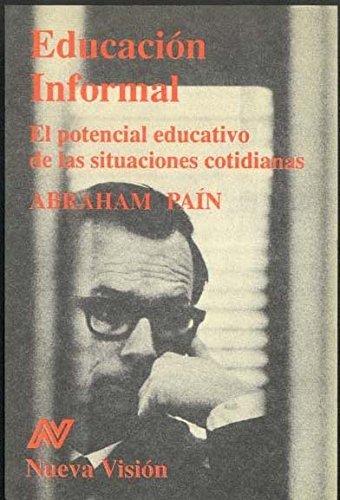 EDUCACION INFORMAL. EL POTENCIAL EDUCATIVO DE LAS SITUACIONES COTIDIANAS: PAIN, ABRAHAM