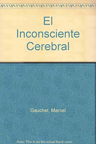 El Inconsciente Cerebral (Spanish Edition) (9506022984) by Marcel Gauchet