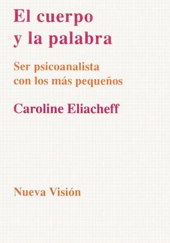 El Cuerpo y la Palabra: Ser Psicoanalista Con los Mas Pequenos (Coleccion Psicologia Contemporanea) (Spanish Edition) (9506023018) by Caroline Eliacheff