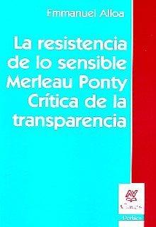 9789506024796: La resistencia de lo sensible: Merleau-Ponty, crítica de la transparencia