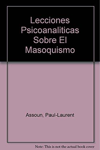 9789506024871: Lecciones Psicoanaliticas Sobre El Masoquismo (Spanish Edition)