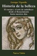 9789506025007: Historia de la Belleza: El Cuerpo y el Arte de Embellecer Desde el Renacimiento Hasta Nuestros Dias (Spanish Edition)