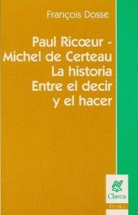 9789506025861: Paul ricoeur - michel de certeau: la historia entre el decir y el hacer