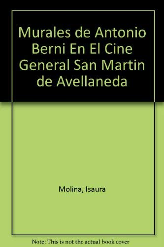 9789506120429: Murales de Antonio Berni En El Cine General San Martin de Avellaneda (Spanish Edition)