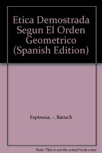 etica demostrada segun el orden geometrico baruch: Baruch de Spinoza