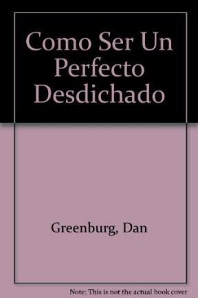 9789506180546: Como Ser Un Perfecto Desdichado (Spanish Edition)