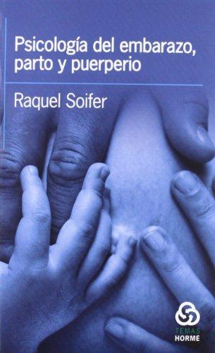 Psicología del embarazo, parto y puerperio: RAQUEL SOIFER