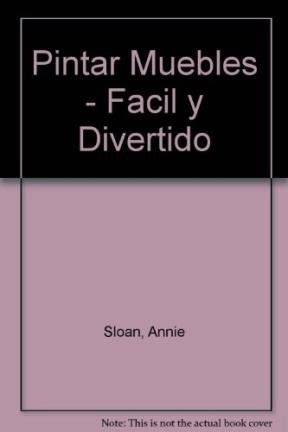 Pintar Muebles - Facil y Divertido (Spanish Edition) (9506370087) by Annie Sloan