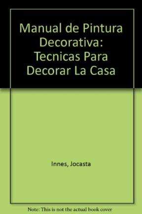 9789506370534: Manual de Pintura Decorativa: Tecnicas Para Decorar La Casa