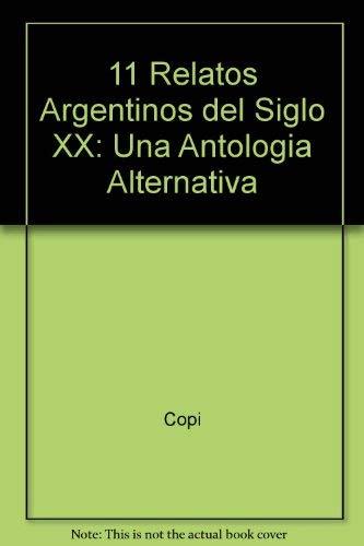 11 Relatos Argentinos del Siglo XX: Una Antologia Alternativa (Ficciones) (Spanish Edition) (9506391122) by Copi; Fernandez, Macedonio; Aira, Cesar