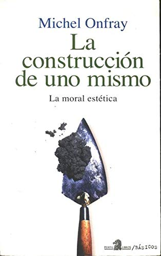 La Construccion de Uno Mismo (Spanish Edition) (9789506394851) by Michel Onfray