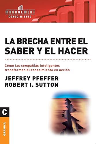 La brecha entre el saber y el hacer (Spanish Edition) (9506410194) by Jeffrey Pfeffer; Robert I. Sutton