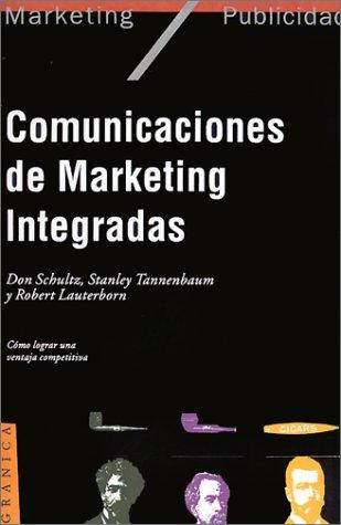 Comunicaciones De Marketing Integradas: Schultz, Don - Tannenbaum, Stanley - Lauterborn, Robert