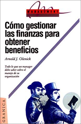 9789506412012: Csmo Gestionar las Finanzas Para Obtener Beneficios: Todo Lo Que un Manager Debe Saber Sobre el Manejo Financiero de su Organizacion (Spanish Edition)