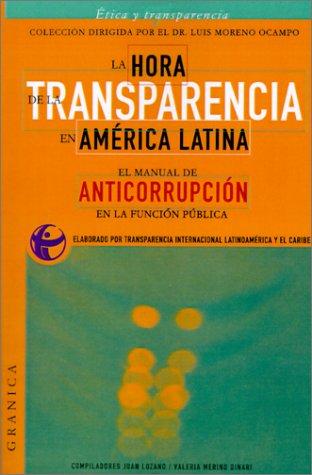 9789506412517: La Hora de la Transparencia en America Latina: El Manual de Anticorrupcion en la Funcion Publica (Etica y Transparencia) (Spanish Edition)