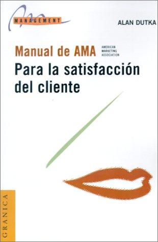 Manual De AMA (American Marketing Association) Para La Satisfacción Del Cliente: Dutka, Alan