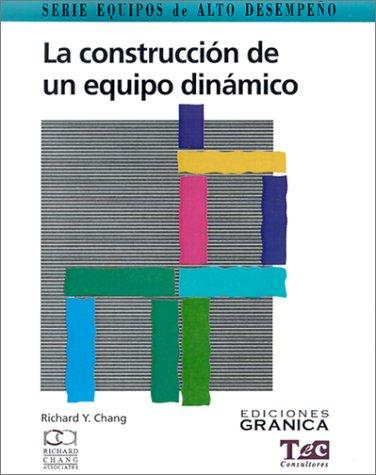 9789506412739: La Construccion de un Equipo Dinamico: Guia Practica Para Maximizar su Desempeno (Equipos de Alto Desempeno) (Spanish Edition)