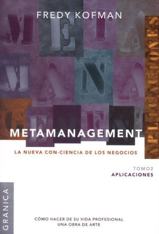 Metamanagement: Aplicaciones Tomo 2: La Nueva Con-Ciencia: Fredy Kofman