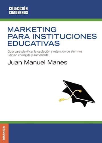 Marketing Para Instituciones Educativas/ Marketing For Educative: Manes, Juan Manuel