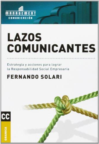 9789506415037: Lazos comunicantes/ Comunication Ties: Estrategia Y Acciones Para Lograr La Responsabilidad Social Empresaria/ Strategies and Actions to Achieve the Corporate Social Responsibility (Spanish Edition)