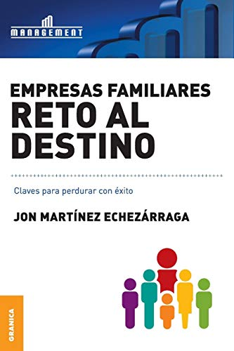EMPRESAS FAMILIARES. RETO AL DESTINO. CLAVES PARA PERDURAR CON EXITO: MARTINEZ ECHEZARRAGA, JON