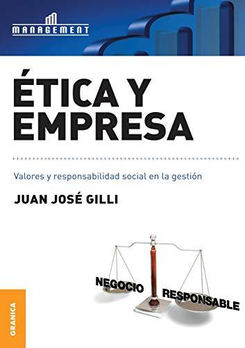 ETICA Y EMPRESA. VALORES Y RESPONSABILIDAD SOCIAL EN LA GESTION: GILLI, JUAN JOSE