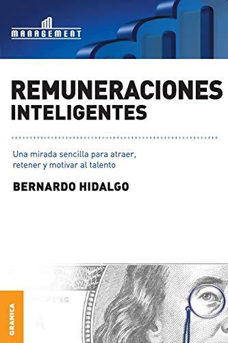 REMUNERACIONES INTELIGENTES. UNA MIRADA SENCILLA PARA ATRAER, RETENER Y MOTIVAR EL TALENTO: HIDALGO...