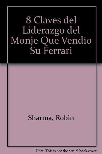 9789506440565: 8 Claves Del Liderazgo Del Monje Que V (Spanish Edition)