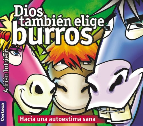 9789506831387: Dios también elige burros: Hacia una autoestima sana (Spanish Edition)