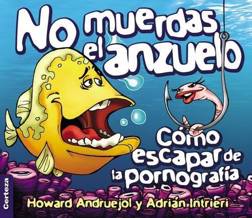 9789506831585: No muerdas el anzuelo: Como escapar de la pornografía (Spanish Edition)