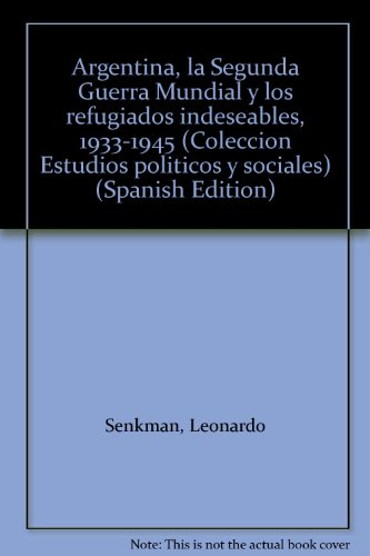 ARGENTINA, LA SEGUNDA GUERRA MUNDIAL Y LOS REFUGIADOS INDESEABLES: SENKMAN, LEONARDO