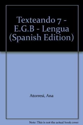 Texteando 7 - E.G.B - Lengua (Spanish: Ana Atorresi