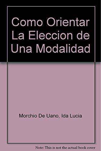 9789507015748: Como Orientar La Eleccion de Una Modalidad