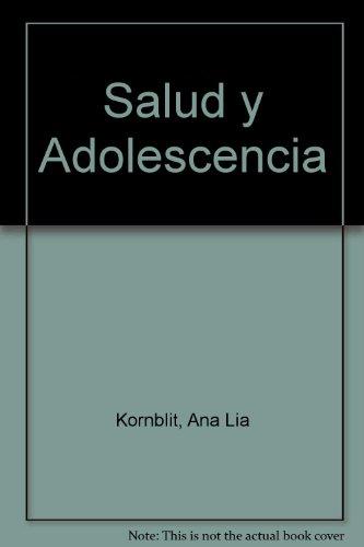 Salud y Adolescencia (Spanish Edition): Ana Lia Kornblit