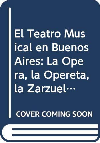 9789507200519: El Teatro Musical en Buenos Aires: La Opera, la Opereta, la Zarzuela, la Comedia Musical: Teatro Doria, Teatro Marconi (Spanish Edition)