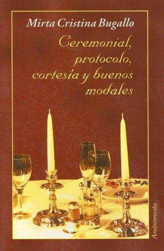 Ceremonial, Protocolo, Cortesia y Buenos Modales (Spanish: Bugallo, Mirta Cristina