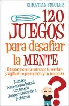 120 JUEGOS PARA DESAFIAR LA MENTE (Spanish Edition): CHRISTIAN, FREULER