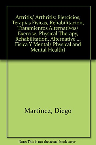 9789507224140: Artritis/ Arthritis: Ejercicios, Terapias Fisicas, Rehabilitacion, Tratamientos Alternativos/ Exercise, Physical Therapy, Rehabilitation, Alternative ... Physical and Mental Health) (Spanish Edition)