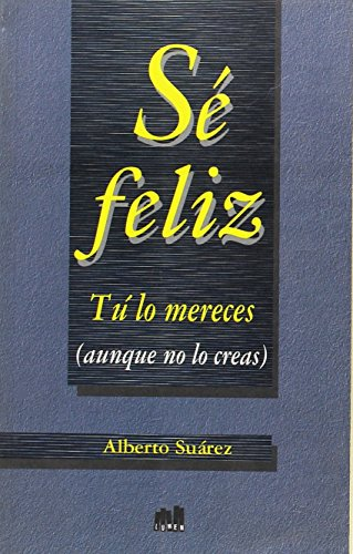 Se Feliz, Tu Lo Mereces (Spanish Edition): Suarez, Alberto