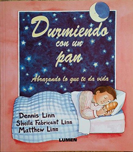 Durmiendo Con Un Pan Abrazando Lo Que Te Da Vida (rustica) - LINN DENNIS, SHEILA Y MATTHEW