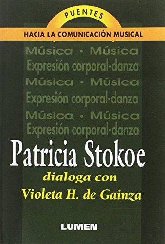 Patricia Stokoe: Dialoga Con Violeta H. de Gainza (Puentes Hacia La Comunicacion Musical) (Spanish ...